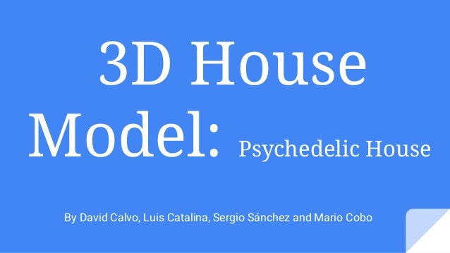 3D House Model: Psychedelic House By David Calvo, Luis Catalina, Sergio Sánchez and Mario Cobo