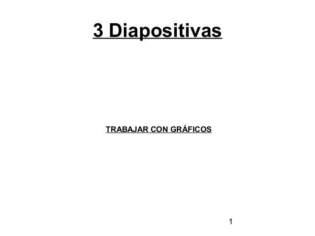 3 Diapositivas  TRABAJAR CON GRÁFICOS  1