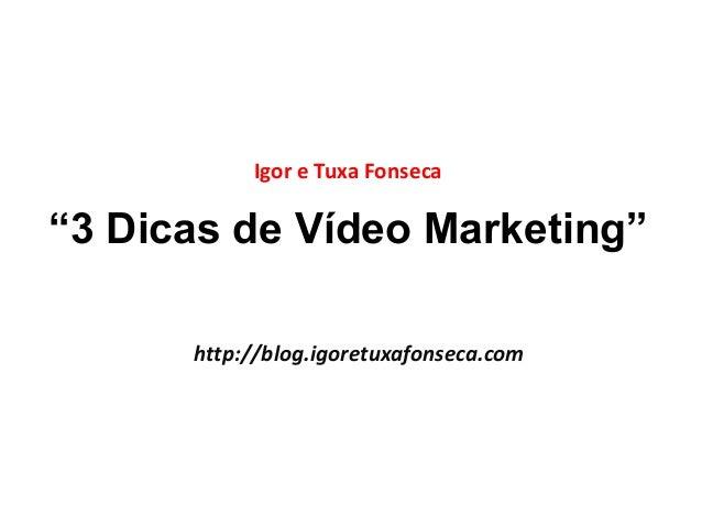"""Igor e Tuxa Fonseca  """"3 Dicas de Vídeo Marketing""""  http://blog.igoretuxafonseca.com"""