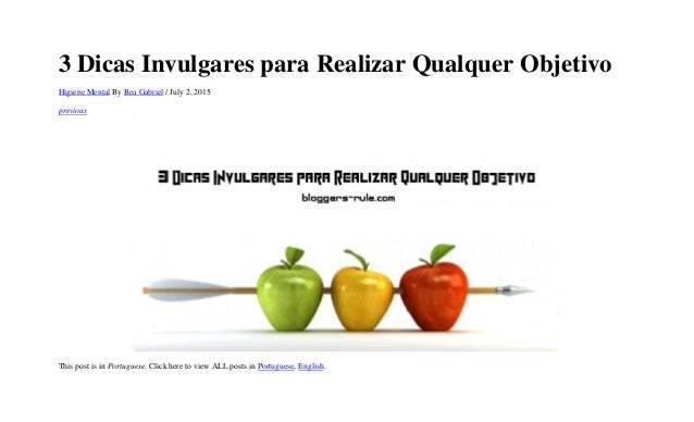 3 Dicas Invulgares para Realizar Qualquer Objetivo Higiene Mental By Bea Gabriel / July 2, 2015 previous This post is in P...