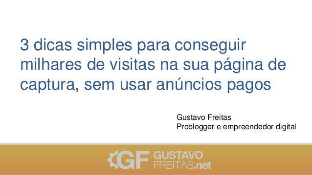 3 dicas simples para conseguir milhares de visitas na sua página de captura, sem usar anúncios pagos Gustavo Freitas Probl...