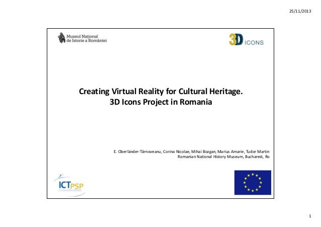 25/11/2013  Creating Virtual Reality for Cultural Heritage. 3D Icons Project in Romania  E. Oberländer-Târnoveanu, Corina ...