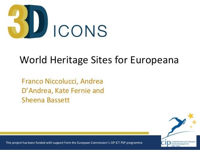 World Heritage Sites for Europeana          Franco Niccolucci, Andrea          D'Andrea, Kate Fernie and          Sheena B...