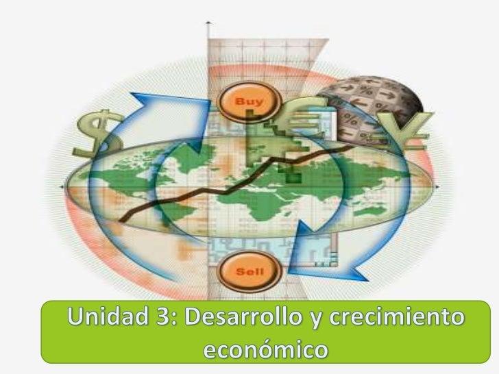 Unidad 3: Desarrollo y crecimiento económico <br />