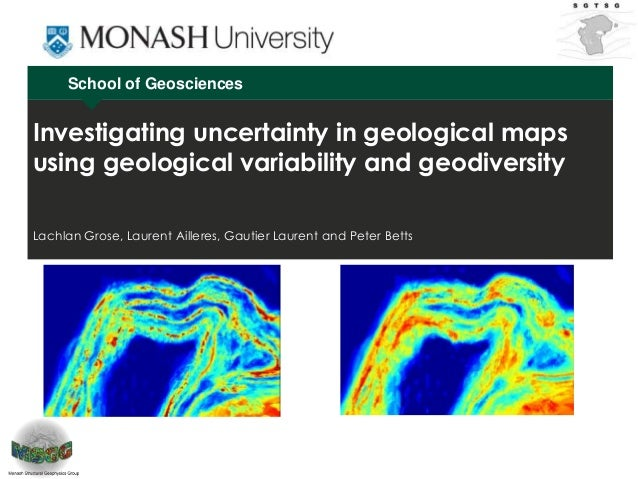 School of Geosciences Investigating uncertainty in geological maps using geological variability and geodiversity Lachlan G...