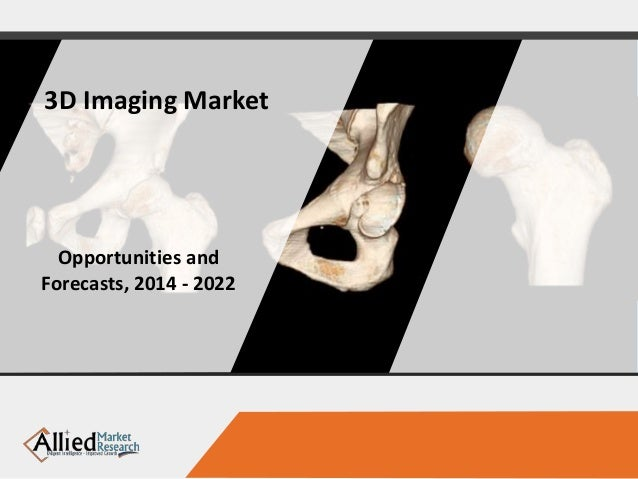 3D Imaging Market Opportunities and Forecasts, 2014 - 2022