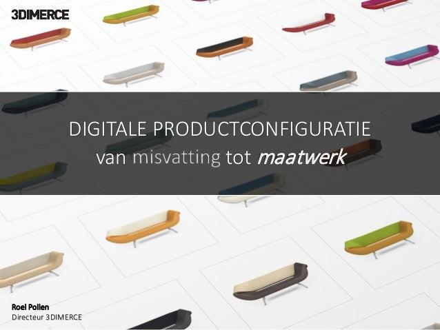 DIGITALE PRODUCTCONFIGURATIE van tot maatwerk Roel Pollen Directeur 3DIMERCE