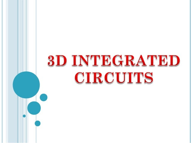  3D Integrated circuit is a chip which accommodatestwo or more layers of active electronic components They are integrate...