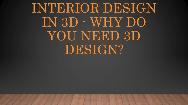 INTERIOR DESIGN IN 3D - WHY DO YOU NEED 3D DESIGN?