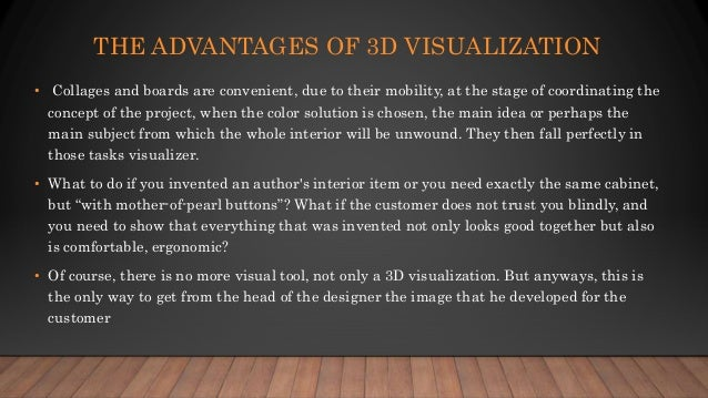THE ADVANTAGES OF 3D VISUALIZATION • Collages and boards are convenient, due to their mobility, at the stage of coordinati...
