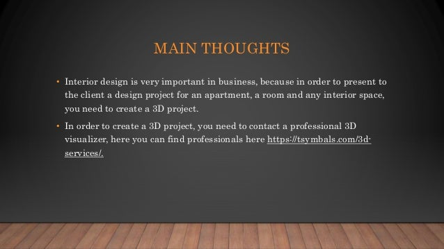 MAIN THOUGHTS • Interior design is very important in business, because in order to present to the client a design project ...