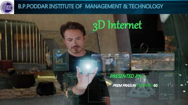 B.P.PODDAR INSTITUTE OF MANAGEMENT & TECHNOLOGY 3D Internet PRESENTED BY:---- PREM PRASUN(11500113060)