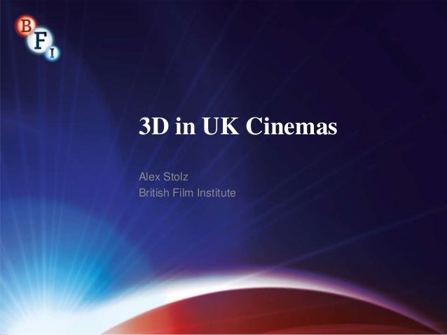 3D in UK Cinemas Alex Stolz British Film Institute