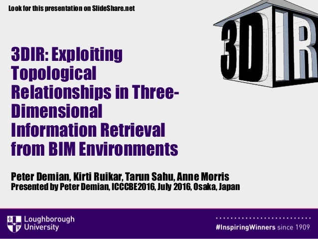 3DIR: Exploiting Topological Relationships in Three- Dimensional Information Retrieval from BIM Environments Peter Demian,...