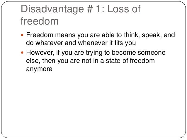 disadvantages of freedom Disadvantages although the freedom ride were conducted for a good cause, it still stirred a great amount of criticism from conservative.