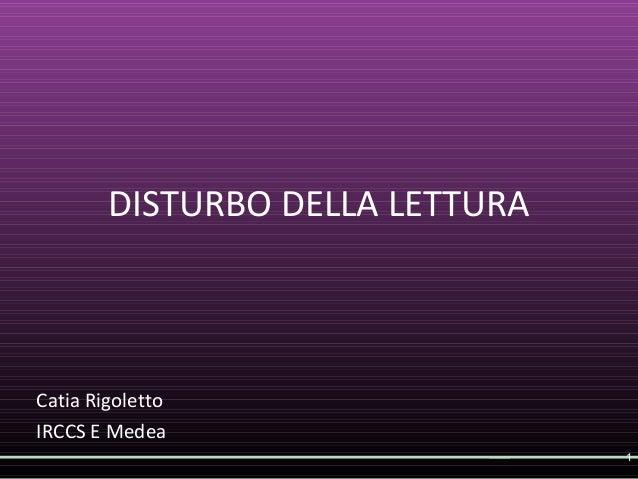DISTURBO DELLA LETTURA Catia Rigoletto IRCCS E Medea 1