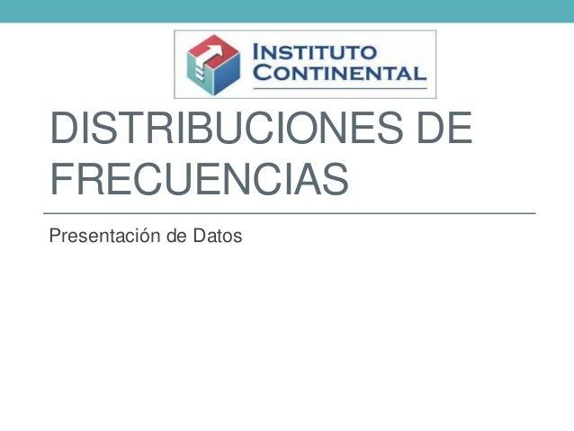 DISTRIBUCIONES DE FRECUENCIAS Presentación de Datos