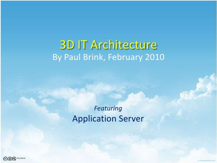 3D IT Architecture<br />By Paul Brink, February 2010<br />FeaturingApplication Server<br />Paul Brink<br />