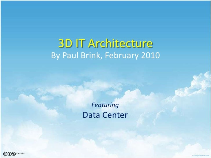 3D IT Architecture<br />By Paul Brink, February 2010<br />FeaturingData Center<br />Paul Brink<br />