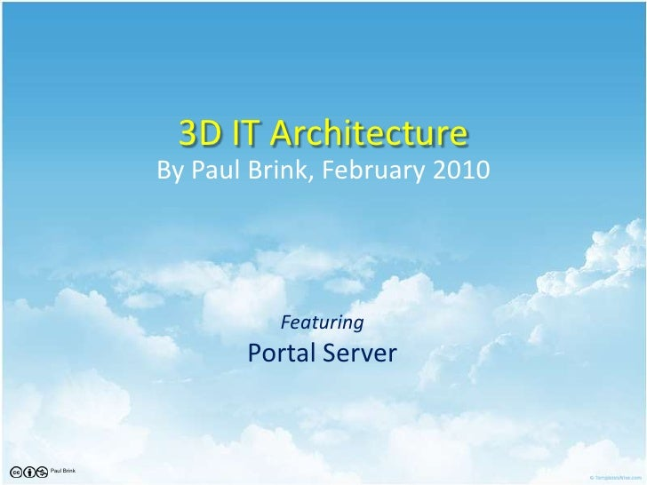 3D IT Architecture<br />By Paul Brink, February 2010<br />FeaturingPortal Server<br />Paul Brink<br />