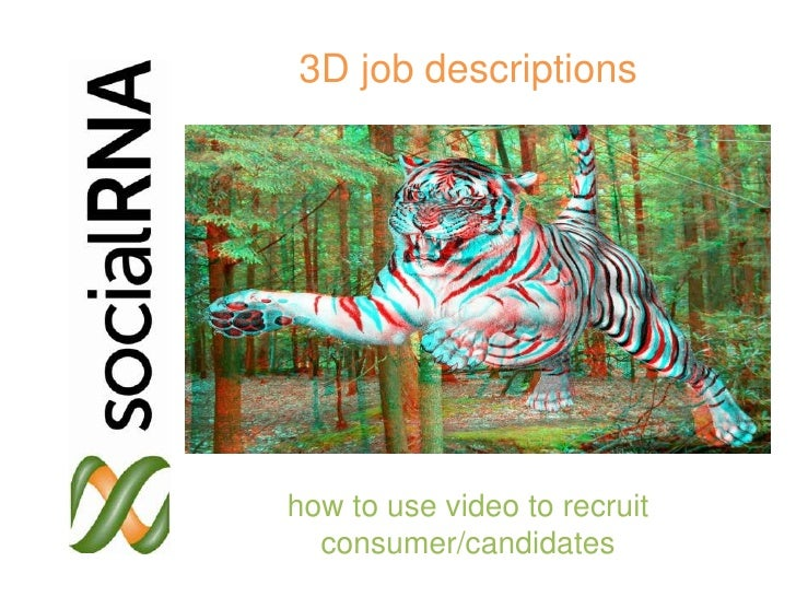 3D job descriptions                  how to use video to recruit                    consumer/candidatessocialRNA ©2012