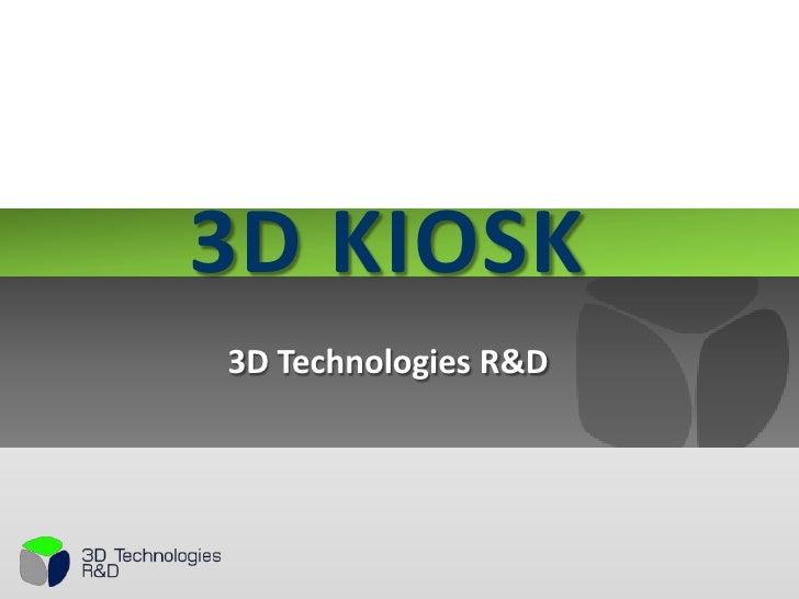 3D KIOSK<br />3D Technologies R&D <br />