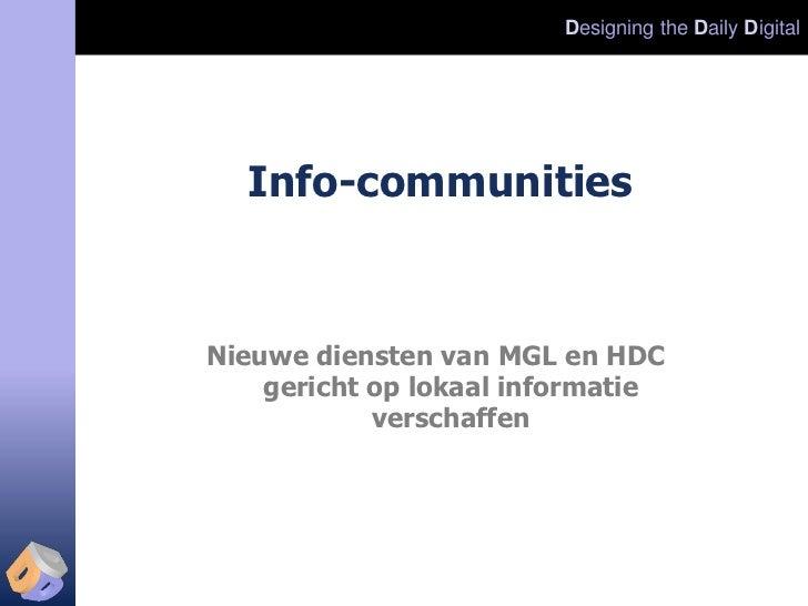 Designing the Daily Digital  Info-communitiesNieuwe diensten van MGL en HDC    gericht op lokaal informatie            ver...