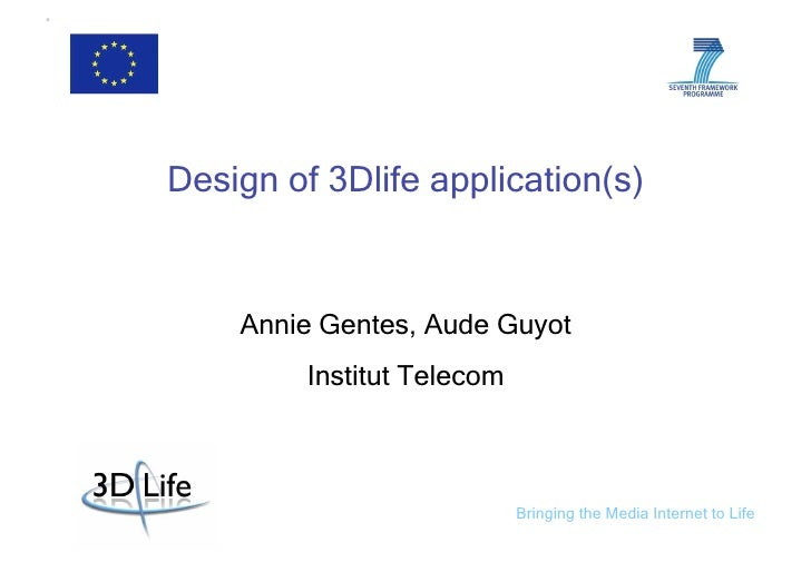 Design of 3Dlife application(s)       Annie Gentes, Aude Guyot          Institut Telecom                                Br...