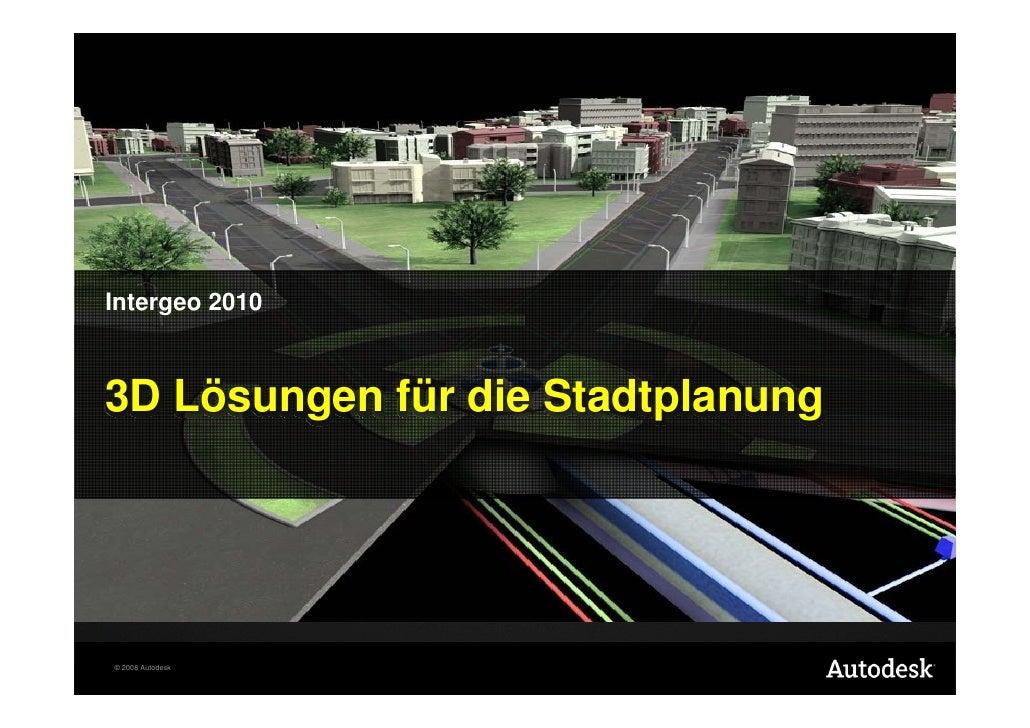 Intergeo 2010    3D Lösungen für die Stadtplanung     © 2008 Autodesk