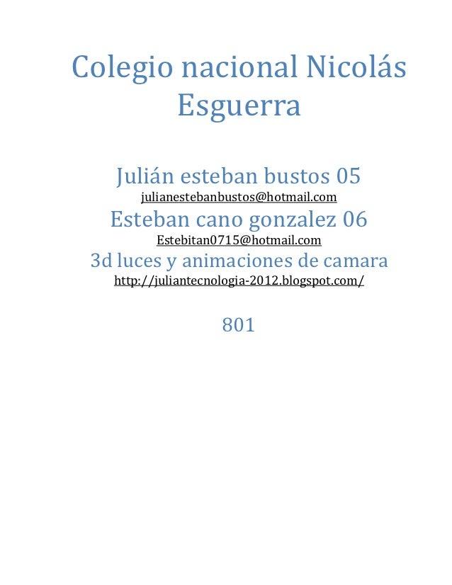 Colegio nacional Nicolás       Esguerra   Julián esteban bustos 05       julianestebanbustos@hotmail.com   Esteban cano go...