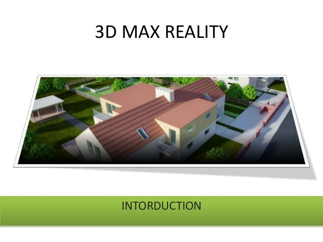 3D MAX REALITY  INTORDUCTION