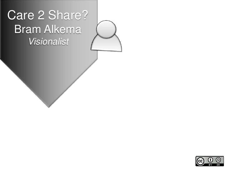 Care 2 Share?<br />Bram Alkema<br />Visionalist<br />