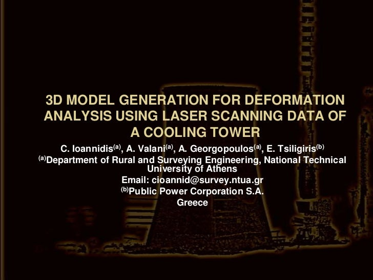 3D MODEL GENERATION FOR DEFORMATION ANALYSIS USING LASER SCANNING DATA OF A COOLING TOWER<br />C. Ioannidis(a), A. Valani(...