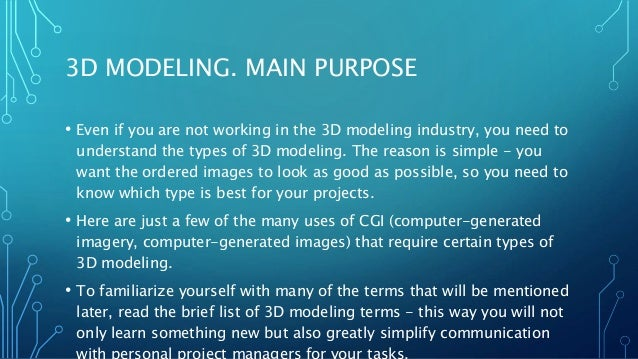 3D MODELING. MAIN PURPOSE • Even if you are not working in the 3D modeling industry, you need to understand the types of 3...