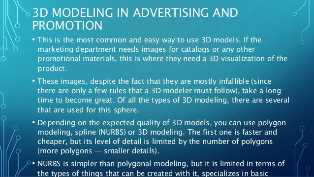 3D MODELING IN ADVERTISING AND PROMOTION • This is the most common and easy way to use 3D models. If the marketing departm...