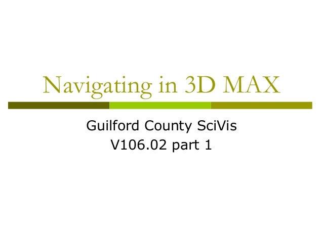 Navigating in 3D MAX   Guilford County SciVis      V106.02 part 1