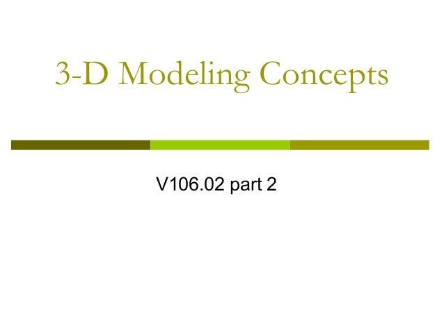 3-D Modeling Concepts      V106.02 part 2