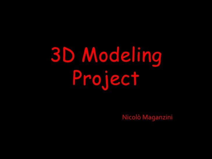 3D Modeling   Project        Nicolò Maganzini