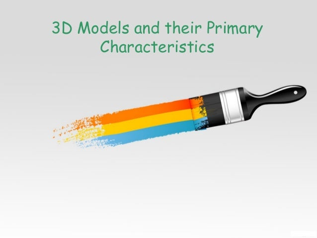 3D Models and their Primary Characteristics
