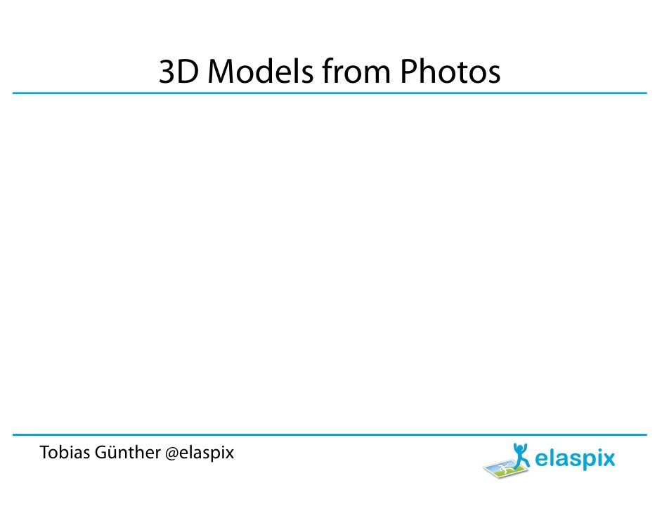 3D Models from Photos     Tobias Günther @elaspix