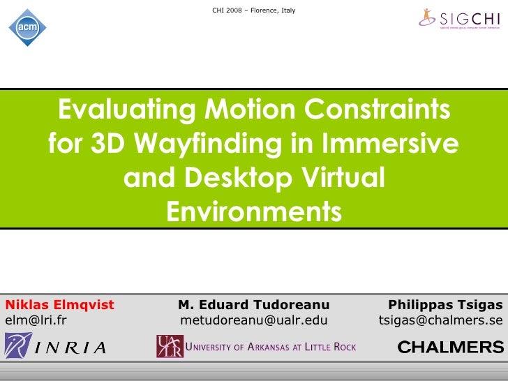 Evaluating Motion Constraints for 3D Wayfinding in Immersive and Desktop Virtual Environments Niklas Elmqvist [email_addre...