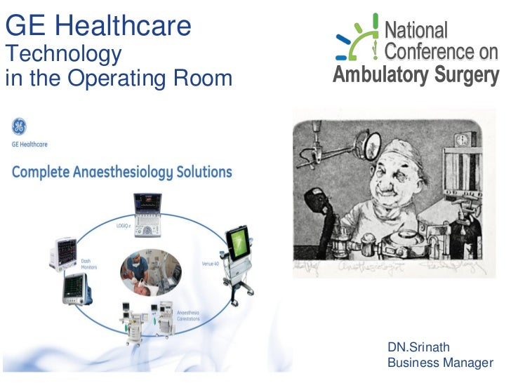 GE HealthcareTechnologyin the Operating Room                        DN.Srinath                        Business Manager