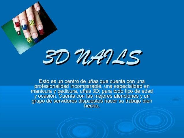 3D NAILS3D NAILS Esto es un centro de uñas que cuenta con unaEsto es un centro de uñas que cuenta con una profesionalidad ...