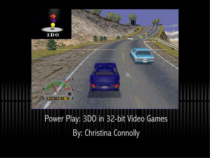 3DO    Power Play: 3DO in 32-bit Video Games         By: Christina Connolly