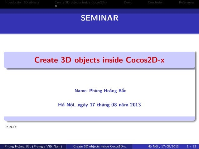 Introduction 3D objects Create 3D objects inside Cocos2D-x Demo Conclusion References SEMINAR Create 3D objects inside Coc...