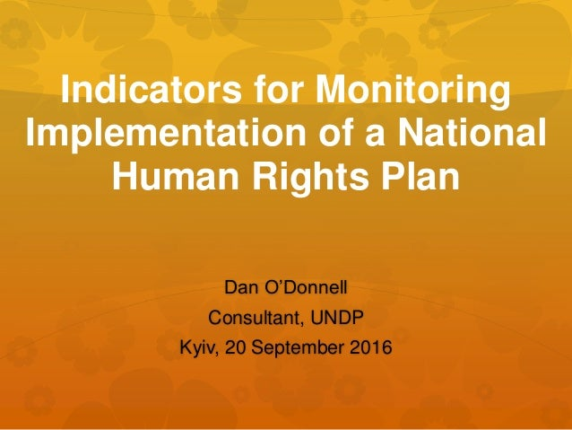Indicators for Monitoring Implementation of a National Human Rights Plan Dan O'Donnell Consultant, UNDP Kyiv, 20 September...