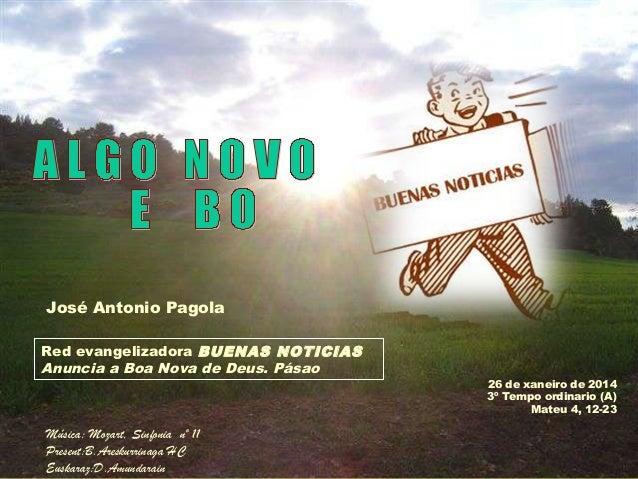 José Antonio Pagola Red evangelizadora BUENAS NOTICIAS Anuncia a Boa Nova de Deus. Pásao  Música: Mozart, Sinfonia nº 11 P...