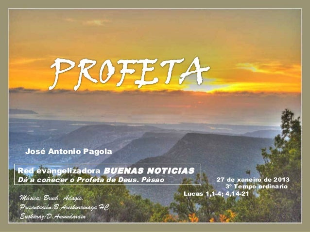 José Antonio PagolaRed evangelizadora BUENAS NOTICIASDá a coñecer o Profeta de Deus. Pásao             27 de xaneiro de 20...