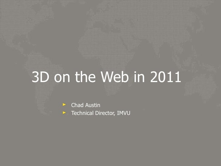 3D on the Web in 2011<br />Chad Austin<br />Technical Director, IMVU<br />