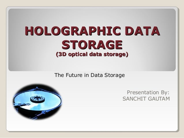 HOLOGRAPHIC DATAHOLOGRAPHIC DATA STORAGESTORAGE (3D optical data storage)(3D optical data storage) Presentation By: SANCHI...